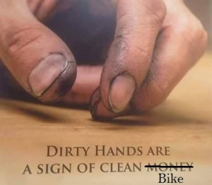 No dirty hands,no clean bikes hihihi